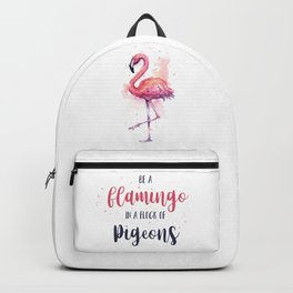 Be a Flamingo in a Flock of Pigeons Watercolor Pink Flamingo Backpack