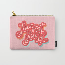 Love What You Do Carry-All Pouch
