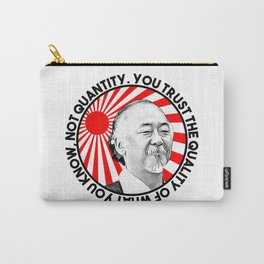 "Mr Miyagi said: ""You trust the quality of what you know, not quantity."" Carry-All Pouch"