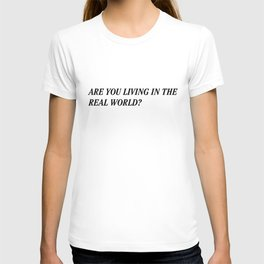 Are You Living in The Real World T-shirt
