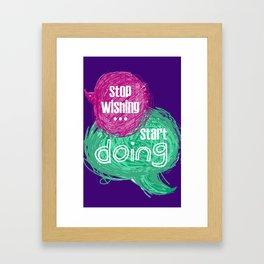 stop wishing start doing Framed Art Print