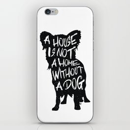 A house is not a home without a dog - Chihuahua iPhone Skin