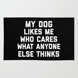 My Dog Likes Me Funny Quote Rug