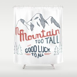 No Mountain Too Tall...and Good Luck to All Shower Curtain