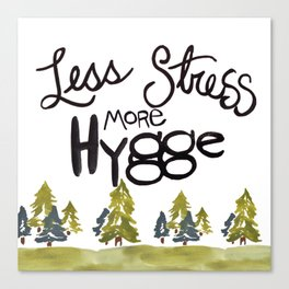 Less stress more Hygge Canvas Print