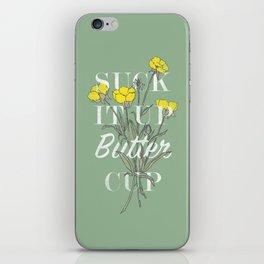 Suck it Up Buttercup iPhone Skin