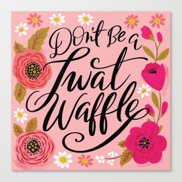 Pretty Swe*ry: Don't Be a Twat Waffle Canvas Print