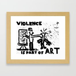 Violence Is Part of Art Framed Art Print