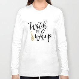 Watch Me Whip Long Sleeve T-shirt