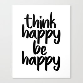 Think Happy Be Happy, Inspirational Quote, Motivational Quote, Positive Thinking, Art Canvas Print