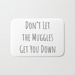 Don't Let the Muggles Get You Down (White) Bath Mat