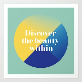 Discover the beauty within Art Print
