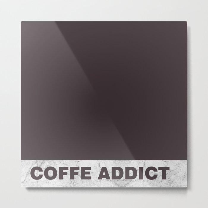 Coffe addict Metal Print