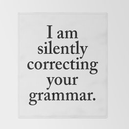 I am silently correcting your grammar Throw Blanket