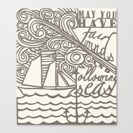 May You Have Fair Winds and Following Seas  Canvas Print