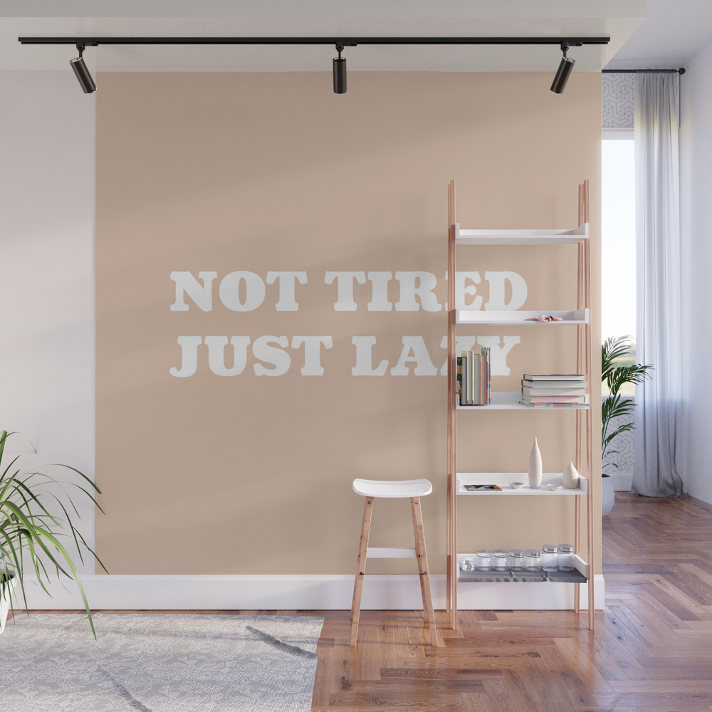 Not Tired, Just Lazy Wall Mural by Dailydesign WMP8031704