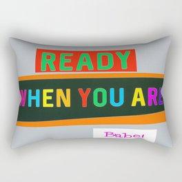 Ready When You Are Babe! Rectangular Pillow