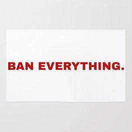 ban everything. Rug