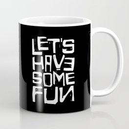 Let's have some fun Coffee Mug