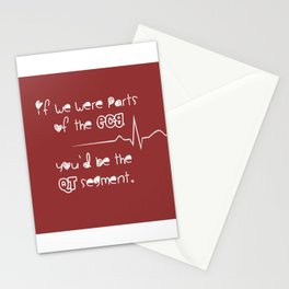 If we were parts of the ECG, you'd be the QT segment, cutie. Stationery Cards
