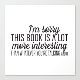 Sorry, This Book is Much More Interesting Canvas Print