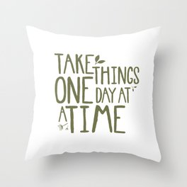 Take Things One Day At A Time Throw Pillow
