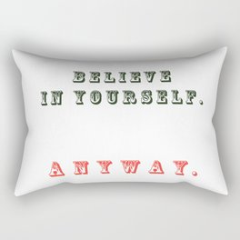 Believe in yourself. Anyway Rectangular Pillow