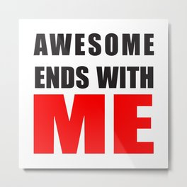 Awesome Ends With ME Metal Print