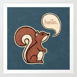 The squirrel says... Art Print