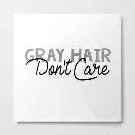 Gray Hair Don't Care Metal Print