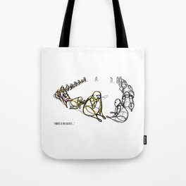 there is no secret Tote Bag