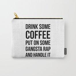 Coffee, Gangsta Rap & Handle It Carry-All Pouch