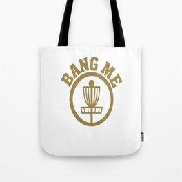 Bang Me Disc Golf Funny Tote Bag