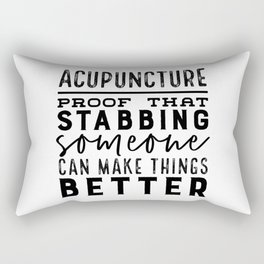 Acupuncture - Proof that stabbing someone can make things better Rectangular Pillow