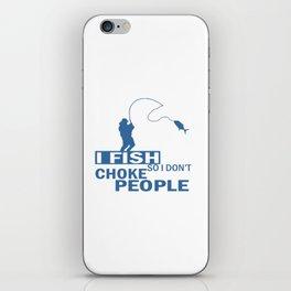 I FISH So I Don't Choke People iPhone Skin