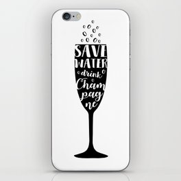 Save water, drink champagne iPhone Skin