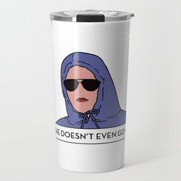 She doesn't even go here Travel Mug