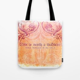 'Love is merely a madness' As You Like It - Shakespeare Love Quotes Tote Bag