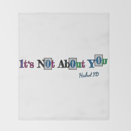 It's Not About You Throw Blanket