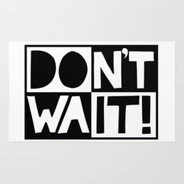DON'T WAIT / DO IT! Rug
