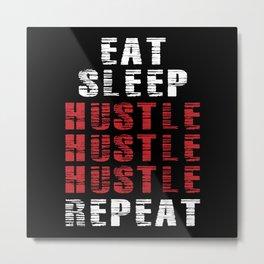 Eat Sleep Hustle Repeat Metal Print