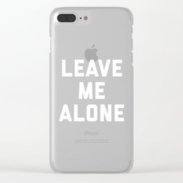 Leave Me Alone Funny Quote Clear iPhone Case
