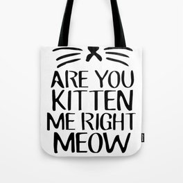 Are You Kitten Me Right Meow Tote Bag