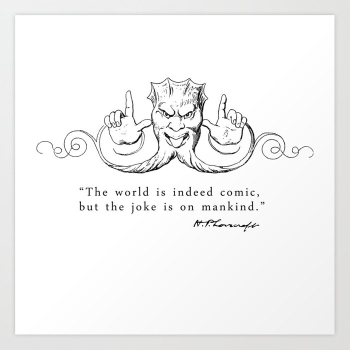The World is Indeed Comic... Art Print