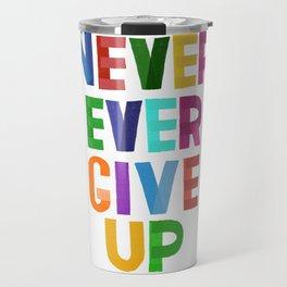 Never Ever Give Up Travel Mug