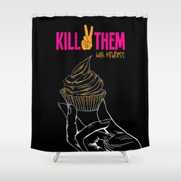 KILL THEM WITH KINDNESS Shower Curtain