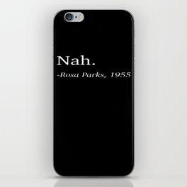 Nah. -Rosa Parks, 1955 iPhone Skin
