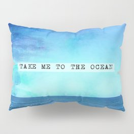 Take me to the ocean Pillow Sham