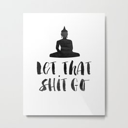 "Inspirational Quote ""Let That Shit Go"" Hustle Quote Print Typography Print Quote Buddha Quote Buddha Metal Print"