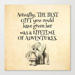Actually the best gift you could have given her was a lifetime of adventures Canvas Print